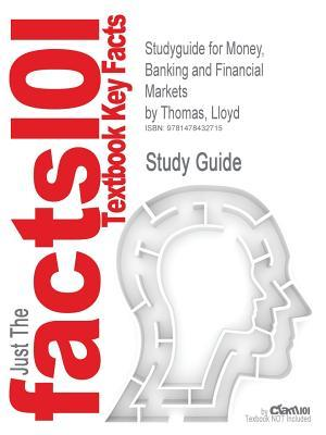 Studyguide for Money, Banking and Financial Markets by Thomas, Lloyd, ISBN 9780324176735