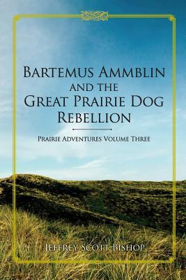 Bartemus Ammblin and the Great Prairie Dog Rebellion