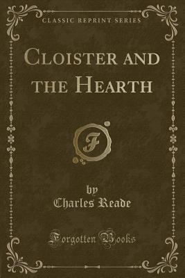 The Cloister and the Hearth; A Tale of the Middle Ages