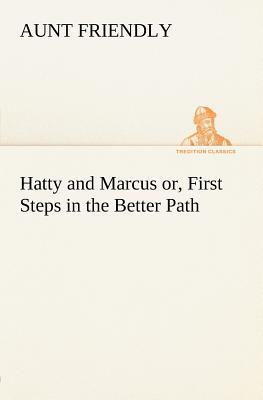 Hatty and Marcus or, First Steps in the Better Path