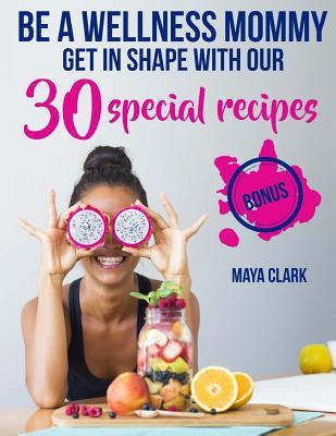Be a wellness mommy. Get in shape with 30 special recipes.