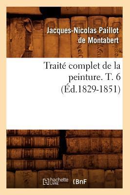 Traite Complet de la Peinture. T. 6 (ed.1829-1851)