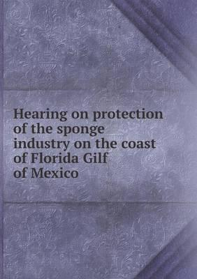 Hearing on Protection of the Sponge Industry on the Coast of Florida Gilf of Mexico
