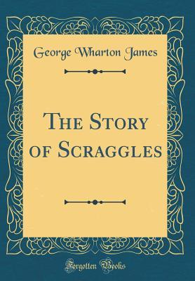 The Story of Scraggles (Classic Reprint)