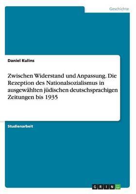 Zwischen Widerstand und Anpassung. Die Rezeption des Nationalsozialismus in ausgewählten jüdischen deutschsprachigen Zeitungen bis 1935