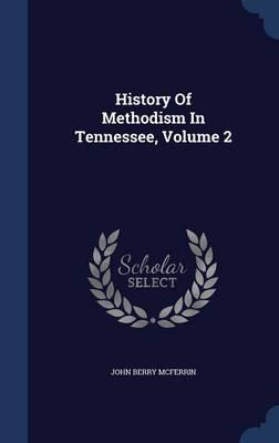 History of Methodism in Tennessee; Volume 2