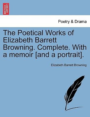 The Poetical Works of Elizabeth Barrett Browning. Complete. With a memoir [and a portrait].