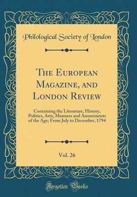 The European Magazine, and London Review, Vol. 26
