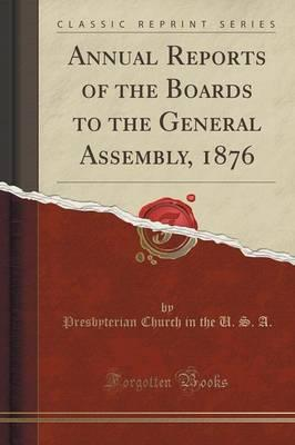 Annual Reports of the Boards to the General Assembly, 1876 (Classic Reprint)