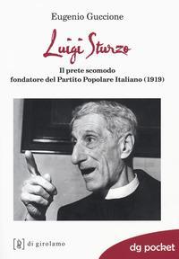 Luigi Sturzo. Il prete scomodo fondatore del Partito popolare italiano (1919)