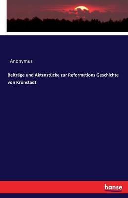 Beiträge und Aktenstücke zur Reformations Geschichte von Kronstadt