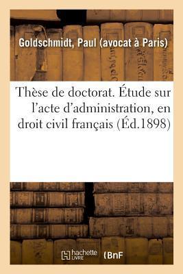 These de Doctorat. Etude Sur l'Acte d'Administration, en Droit Civil Français