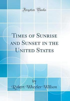 Times of Sunrise and Sunset in the United States (Classic Reprint)