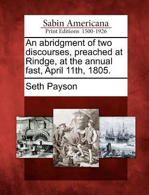 An Abridgment of Two Discourses, Preached at Rindge, at the Annual Fast, April 11th, 1805