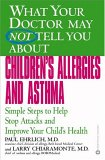What Your Doctor May Not tell You About Children's Allergies and Asthma