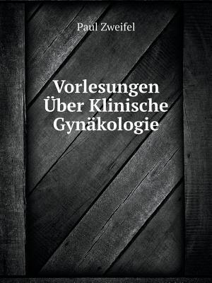 Vorlesungen Uber Klinische Gynakologie