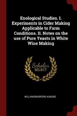 Enological Studies. I. Experiments in Cider Making Applicable to Farm Conditions. II. Notes on the Use of Pure Yeasts in White Wine Making