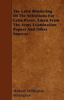 The Latin Rendering Of The Selections For Latin Prose, Taken From The Army Examination Papers And Other Sources