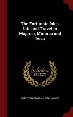 The Fortunate Isles; Life and Travel in Majorca, Minorca and Iviza