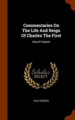 Commentaries on the Life and Reign of Charles the First