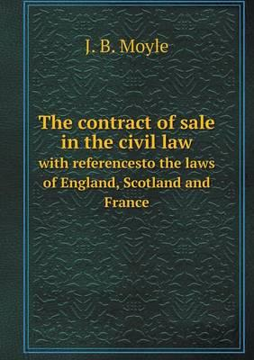The Contract of Sale in the Civil Law with Referencesto the Laws of England, Scotland and France
