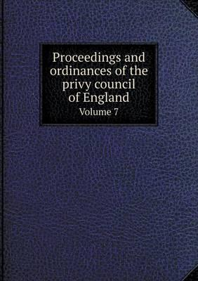 Proceedings and Ordinances of the Privy Council of England Volume 7