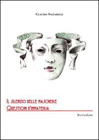 Il silenzio delle maschere. Questioni d'immateria