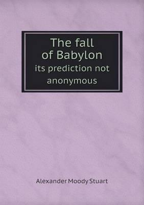 The Fall of Babylon Its Prediction Not Anonymous