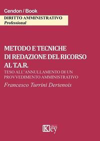 Metodo e tecniche di redazione del ricorso al T.A.R. Teso all'annullamento di un provvedimento amministrativo