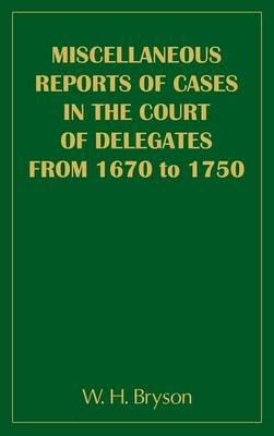 Miscellaneous Reports of Cases in the Court of Delegates from 1670 to 1750
