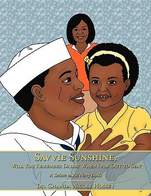 Savvie Sunshine, Will You Remember Daddy When I Am Out to Sea?