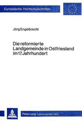 Die reformierte Landgemeinde in Ostfriesland im 17. Jahrhundert
