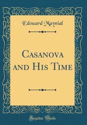 Casanova and His Time (Classic Reprint)