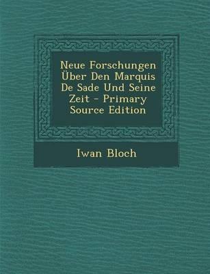 Neue Forschungen Uber Den Marquis de Sade Und Seine Zeit - Primary Source Edition