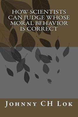 How Scientists Can Judge Whose Moral Behavior Is Correct