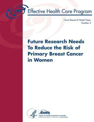 Future Research Needs to Reduce the Risk of Primary Breast Cancer in Women