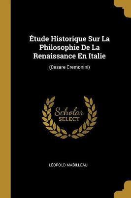 Étude Historique Sur La Philosophie de la Renaissance En Italie