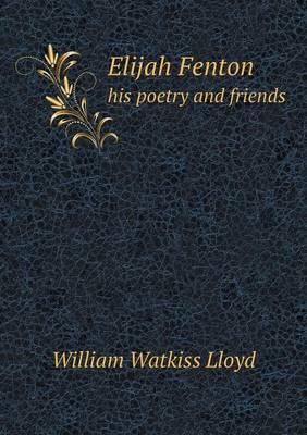 Elijah Fenton His Poetry and Friends