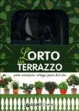 L'orto sul terrazzo. Come coltivare in piccoli spazi ortaggi, piante aromatiche e frutta. Con gadget