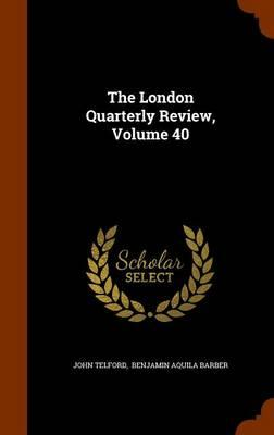 The London Quarterly Review, Volume 40