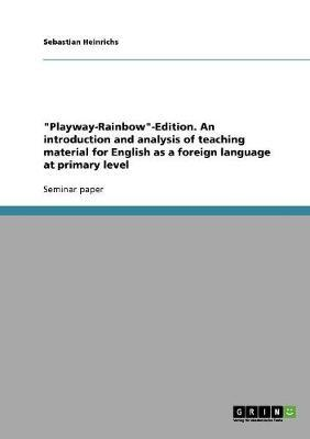 """""""Playway-Rainbow""""-Edition. An introduction and analysis of teaching material for English as a foreign language at primary level"""