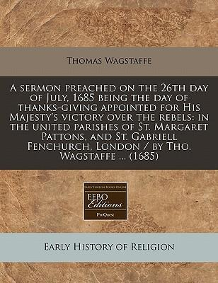 A Sermon Preached on the 26th Day of July, 1685 Being the Day of Thanks-Giving Appointed for His Majesty's Victory Over the Rebels