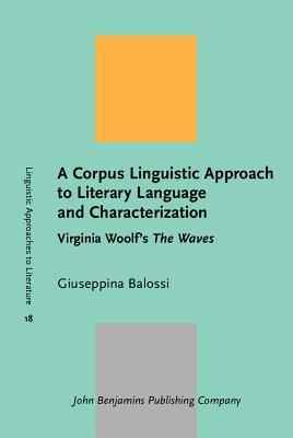 A Corpus Linguistic Approach to Literary Language and Characterization
