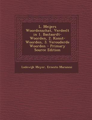 L. Meijers Woordenschat, Verdeelt in 1. Bastaardt-Woorden, 2. Konst-Woorden, 3. Verouderde Woorden