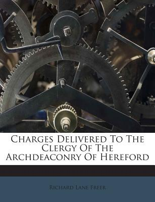 Charges Delivered to the Clergy of the Archdeaconry of Hereford