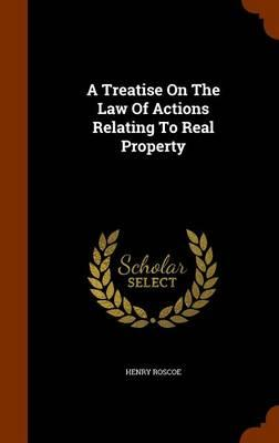 A Treatise on the Law of Actions Relating to Real Property