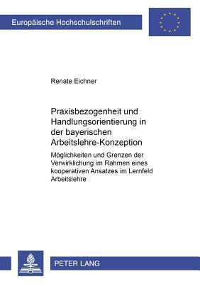 Praxisbezogenheit und Handlungsorientierung in der bayerischen Arbeitslehre-Konzeption