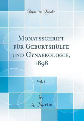 Monatsschrift für Geburtshülfe und Gynaekologie, 1898, Vol. 8 (Classic Reprint)