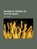 Dramatic Works of Victor Hugo