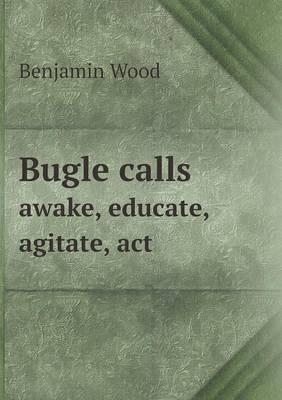 Bugle Calls Awake, Educate, Agitate, ACT